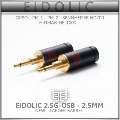 *NEW* - Eidolic 2.5mm - spacious barrel - for Oppo PM-1 / PM-2 - Hifiman HE-1000 / Edition-X (sold per pair)
